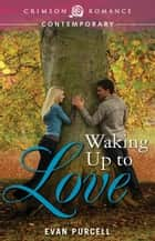 Waking Up to Love ebook by Evan Purcell