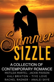 Summer Sizzle - A Collection of Contemporary Romance ebook by Tiye Love, Analei Skye, Rachel Radner,...