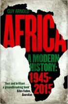 Africa: A Modern History ebook by Guy Arnold