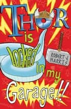 Thor Is Locked In My Garage! ebook by Robert J. Harris