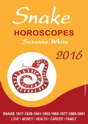 Snake Horoscopes Suzanne White 2016 ebook by Suzanne White