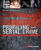 Profiling and Serial Crime - Theoretical and Practical Issues ebook by Wayne Petherick