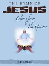 The Hymn Of Jesus Echoes From The Gnosis ebook by G. R. S. MEAD
