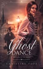 Ghost Dance - A Sequel to Gaston Leroux's The Phantom of the Opera ebook by