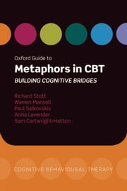 Oxford Guide to Metaphors in CBT: Building Cognitive Bridges ebook by Richard Stott,Warren Mansell,Paul Salkovskis,Sam Cartwright-Hatton,Lavender