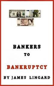 Bankers to Bankruptcy ebook by James Lingard