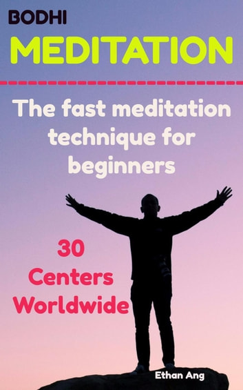 Bodhi Meditation : The Fast Meditation Technique For Beginners ebook by Ethan Ang