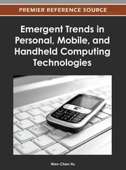Emergent Trends in Personal, Mobile, and Handheld Computing Technologies ebook by Wen-Chen Hu