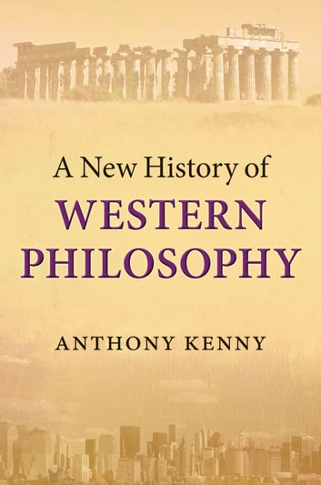 A New History of Western Philosophy ebook by Anthony Kenny