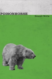 Poisonhorse ebook by Brandi Wells