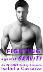 Fighting against Gravity - An Enemies to Lovers Sports Romance ebook by