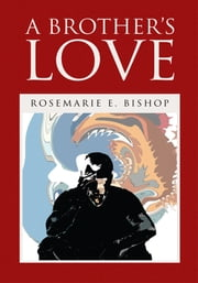 A Brother's Love ebook by Rosemarie E. Bishop