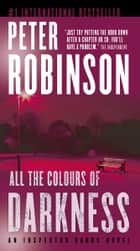 All the Colours of Darkness ebook by Peter Robinson