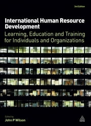 International Human Resource Development - Learning, Education and Training for Individuals and Organizations ebook by John P. Wilson