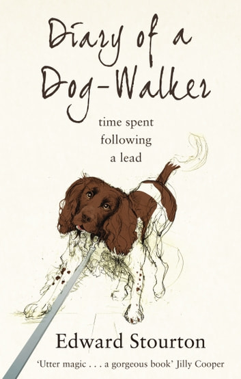 Diary of a Dog-walker - Time spent following a lead ebook by Edward Stourton