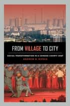 From Village to City ebook by Andrew B. Kipnis