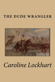 The Dude Wrangler ebook by Caroline Lockhart