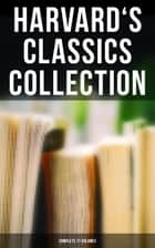 Harvard's Classics Collection: Complete 71 Volumes - The Five Foot Shelf & The Shelf of Fiction - The Classic Literature & The Greatest Works of Fiction from Antics to Modern Age ebook by Plato, Epictetus, Marcus Aurelius,...