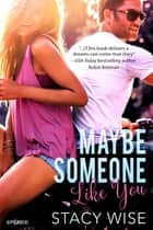 Maybe Someone Like You ebook by Stacy Wise