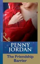 The Friendship Barrier (Mills & Boon Modern) (Penny Jordan Collection) ebook by Penny Jordan