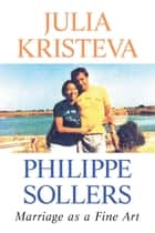 Marriage as a Fine Art ebook by Julia Kristeva, Phillppe Sollers, Lorna Scott Fox