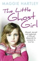 The Little Ghost Girl ebook by Maggie Hartley