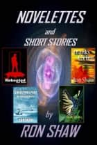 Novelettes and Short Stories (4 Book, Horror, Holidays, Romance Box Set) ebook by Ron Shaw