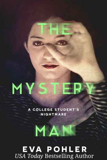 The Mystery Man: A College Student's Nightmare ebook by Eva Pohler