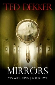 Mirrors (Eyes Wide Open, Book 2) ebook by Ted Dekker
