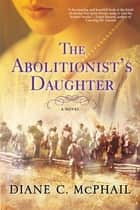 The Abolitionist's Daughter ebook by Diane C. McPhail