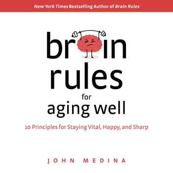 Brain Rules for Aging Well - 10 Principles for Staying Vital, Happy, and Sharp audiobook by John Medina