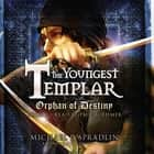 Orphan of Destiny - The Youngest Templar Trilogy, Book 3 audiobook by Michael P. Spradlin