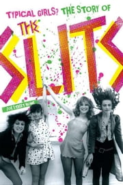 Typical Girls? The Story of The Slits ebook by Zoe Street Howe