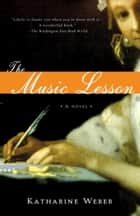 The Music Lesson - A Novel ebook by Katharine Weber