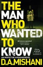 The Man Who Wanted to Know ebook by D. A. Mishani