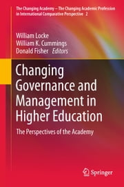 Changing Governance and Management in Higher Education - The Perspectives of the Academy ebook by William Locke,William K. Cummings,Donald Fisher
