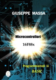 Microcontrollori 16F88x - Programmiamoli in Basic ebook by Giuseppe Massa