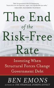The End of the Risk-Free Rate: Investing When Structural Forces Change Government Debt - Investing When Structural Forces Change Government Debt ebook by Ben Emons