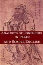 The Analects of Confucius In Plain and Simple English ebook by BookCaps