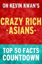 Crazy Rich Asians: Top 50 Facts Countdown ebook by TK Parker