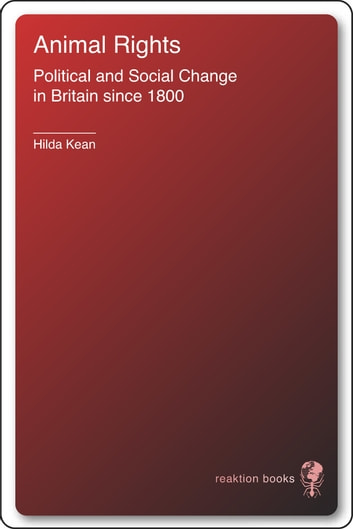 Animal Rights - Political and Social Change in Britain since 1800 ebook by Hilda Kean