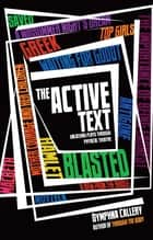 The Active Text - Unlocking Plays Through Physical Theatre ebook by Dymphna Callery