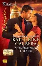 Scandalizing the CEO ebook by Katherine Garbera