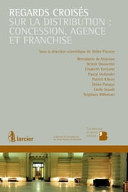 Regards croisés sur la distribution : concession, agence et franchise ebook by Bernadette De Graeuwe D'Aoust, Benoît Dumortier, Elisabeth Fontaine,...