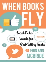 When Books Fly - Social Media Secrets for Bestselling Books ebook by Kobo.Web.Store.Products.Fields.ContributorFieldViewModel