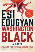 Washington Black - A Novel 電子書籍 by Esi Edugyan