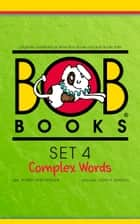 Bob Books Set 4: Complex Words ebook by Bobby Lynn Maslen