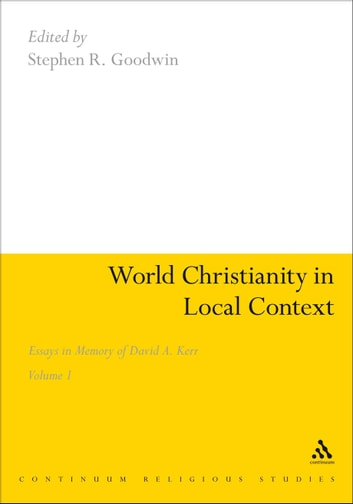 World Christianity in Local Context - Essays in Memory of David A. Kerr Volume 1 ebook by