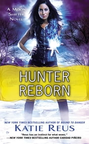 Hunter Reborn - A Moon Shifter Novel ebook by Katie Reus
