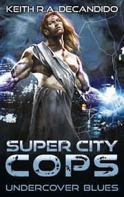 Super City Cops - Undercover Blues ebook by Keith R.A. DeCandido